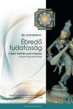 ÉBREDŐ TUDATOSSÁG - A BELSŐ FEJLŐDÉS PSZICHOLÓGIÁJA - Ekönyv - SRI AUROBINDO