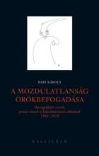 A MOZDULATLANSÁG ÖRÖKBEFOGADÁSA - ÖSSZEGYŰJTÖTT VERSEK, PRÓZAI ÍRÁSOK ÉS KÉPZŐMŰ - Ekönyv - BARI KÁROLY