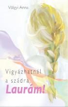 VIGYÁZHATNÁL A SZÁDRA, LAURÁM! - Ebook - VÖLGYI ANNA