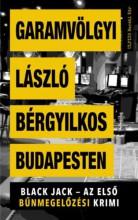 BÉRGYILKOS BUDAPESTEN - BLACK JACK - AZ ELSŐ BŰNMEGELŐZÉSI KRIMI - Ekönyv - GARAMVÖLGYI LÁSZLÓ