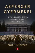 ASPERGER GYERMEKEI - AZ AUTIZMUSFOGALOM GYÖKEREI A BÉCSI NÁCIZMUSBAN - Ekönyv - SHEFFER, EDITH
