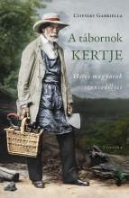 A TÁBORNOK KERTJE - HÍRES MAGYAROK SZENVEDÉLYEI - Ekönyv - CSIFFÁRY GABRIELLA