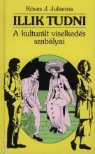 ILLIK TUDNI.  A KULTURÁLT VISELKEDÉS SZABÁLYAI - Ekönyv - KÖVES J. JULIANNA