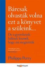 BÁRCSAK OLVASTÁK VOLNA EZT A KÖNYVET A SZÜLEINK - Ekönyv - PERRY, PHILIPPA