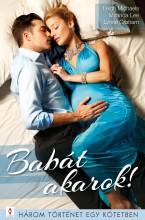 Babát akarok! - 3 történet 1 kötetben - Ekönyv - Leigh Michaels; Miranda Lee; Lynne Graham