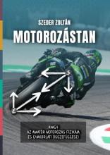 MOTOROZÁSTAN - AVAGY AZ AMATŐR MOTOROZÁS FIZIKÁJA ÉS GYAKORLATI ÖSSZEFÜGGÉSEI - Ekönyv - SZEDER ZOLTÁN