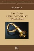 A kalocsai érseki tartomány kialakulása - Ebook - Koszta László
