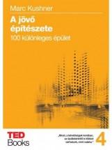 A JÖVŐ ÉPÍTÉSZETE - 100 KÜLÖNLEGES ÉPÜLET - Ebook - KUSHNER, MARC