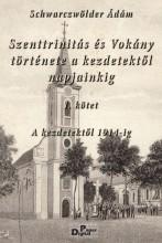 Szenttrinitás és Vokány története a kezdetektől napjainkig I. kötet - Ekönyv - Schwarczwölder Ádám