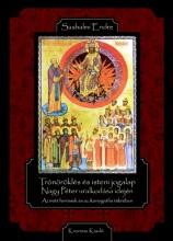 Trónöröklés és isteni jogalap Nagy Péter uralkodása idején - Ekönyv - Sashalmi Endre