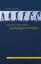EGYÁLTALÁN, MINEK NEKÜNK GAZDASÁGPSZICHOLÓGIA? - Ekönyv - GARAI LÁSZLÓ