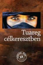 TUAREG CÉLKERESZTBEN - Ebook - LOVAS GÁBOR