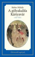 A GÓLYAKALIFA - KÁRTYAVÁR - ÉLETRE SZÓLÓ REGÉNYEK - Ekönyv - BABITS MIHÁLY