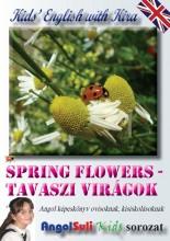 SPRING FLOWERS - TAVASZI VIRÁGOK - KIDS' ENGLISH WITH KIRA - Ekönyv - ANGOLSULI KFT.
