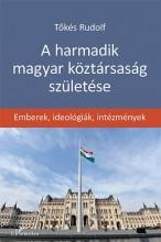 A HARMADIK MAGYAR KÖZTÁRSASÁG SZÜLETÉSE - EMBEREK, IDEOLÓGIÁK, INTÉZMÉNYEK - Ekönyv - TŐKÉS RUDOLF