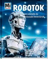 ROBOTOK - MESTERSÉGES ELMÉK ÉS MŰSZAKI BRAVÚROK - MI MICSODA - Ekönyv - TESSLOFF ÉS BABILON KIADÓI KFT.