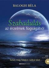 SZABADULÁS AZ ÉRZELMEK FOGSÁGÁBÓL - CD MELLÉKLETTEL! - Ebook - BALOGH BÉLA