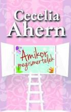 AMIKOR MEGISMERTELEK - Ekönyv - AHERN, CECELIA