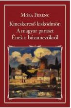 KINCSKERESŐ KISKÖDMÖN - A MAGYAR PARASZT - ÉNEK A BÚZAMEZŐKRŐL - NEMZETI KT. 40. - Ekönyv - MÓRA FERENC