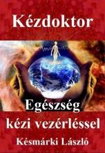 KÉZDOKTOR - EGÉSZSÉG KÉZI VEZÉRLÉSSEL - Ekönyv - KÉSMÁRKI LÁSZLÓ