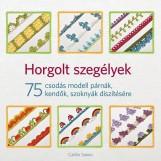 HORGOLT SZEGÉLYEK - 75 CSODÁS MODELL PÁRNÁK, KENDŐK, SZOKNYÁK DÍSZÍTÉSÉRE - Ebook - SAINIO, CAITLIN