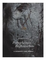 POLYPHEMOS BAJKONURBAN - A SZOBRÁSZ FUSZ GYÖRGY - Ekönyv - AKNAI TAMÁS