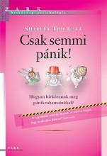 CSAK SEMMI PÁNIK! - HOGGYAN BIRKÓZZUNK MEG PÁNIKROHAMAINKKAL? - Ekönyv - TRICKETT, SHIRLEY