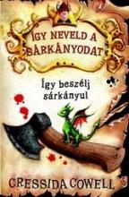 ÍGY BESZÉLJ SÁRKÁNYUL - ÍGY NEVELD A SÁRKÁNYODAT3.- - Ekönyv - COWELL, CRESSIDA