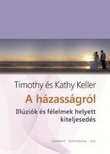 A HÁZASSÁGRÓL - ILLÚZIÓK ÉS FÉLELMEK HELYETT KITELJESEDÉS - Ekönyv - KELLER, KATHY ÉS TIMOTHY