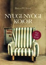 NYUGI-NYÖGI KO(Ó)R - ÉLJ, MÍG ÉLSZ - Ekönyv - BALLA M. ANNA