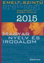 EMELT SZINTŰ ÉRETTSÉGI 2015 - MAGYAR NYELV ÉS IRODALOM - KIDOLG. SZÓBELI TÉTELEK - Ekönyv - CORVINA KIADÓ