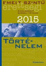 EMELT SZINTŰ ÉRETTSÉGI 2015 - TÖRTÉNELEM - KIDOLG. SZÓBELI TÉTELEK - Ebook - CORVINA KIADÓ