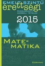 EMELT SZINTŰ ÉRETTSÉGI 2015 - MATEMATIKA - KIDOLG. SZÓBELI TÉTELEK - Ekönyv - CORVINA KIADÓ