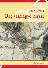 UNG VÁRMEGYE LEÍRÁSA - Ekönyv - BÉL MÁTYÁS