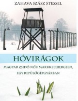 HÓVIRÁGOK - MAGYAR ZSIDÓ NŐK MARKKLEEBERGBEN, EGY REPÜLŐGYÁRBAN - Ekönyv - SZÁSZ STESSEL, ZAHAVA