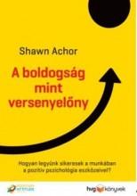 A BOLDOGSÁG MINT VERSENYELŐNY - Ebook - ACHOR, SHAWN