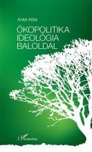 ÖKOPOLITIKA, IDEOLÓGIA, BALOLDAL - Ebook - ANTAL ATTILA