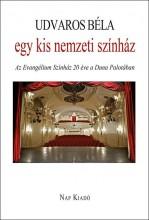 EGY KIS NEMZETI SZÍNHÁZ - AZ EVANGÉLIUM SZÍNHÁZ HÚSZ ÉVE A DUNA PALOTÁBAN - Ekönyv - UDVAROS BÉLA