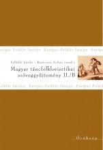 MAGYAR TÁNCFOLKLORISZTIKAI SZÖVEGGYŰJTEMÉNY II/B. - Ekönyv - GONDOLAT KIADÓ