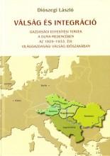 VÁLSÁG ÉS INTEGRÁCIÓ - GAZDASÁGI EGYESÍTÉSI TERVEK A DUNA-MEDENCÉBEN AZ 1929-193 - Ekönyv - DIÓSZEGI LÁSZLÓ