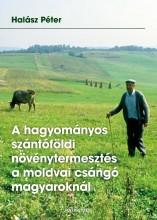 A HAGYOMÁNYOS SZÁNTÓFÖLDI NÖVÉNYTERMESZTÉS A MOLDVAI CSÁNGÓ MAGYAROKNÁL - Ekönyv - HALÁSZ PÉTER