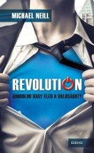 REVOLUTION - GONDOLOD VAGY ÉLED A VALÓSÁGOT? - Ekönyv - NEILL, MICHAEL
