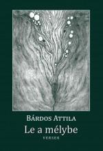 LE A MÉLYBE - Ekönyv - BÁRDOS ATTILA