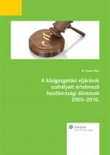 A közigazgatási eljárások szabályait értelmező felsőbírósági döntések 2005-2010. - Ekönyv - Dr. Darák Péter