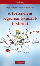 A történelem legromantikusabb históriái - Ebook - Kapa Mátyás - Marcinkovics Sára