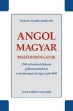 ANGOL-MAGYAR BESZÉDFORDULATOK - 1200 SZITUÁCIÓS KIFEJEZÉS PÉLDAMONDATOKKAL... - Ekönyv - NÁRAY-SZABÓ MÁRTON