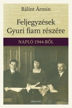 FELJEGYZÉSEK GYURI FIAM RÉSZÉRE - NAPLÓ 1944-BŐL - Ekönyv - BÁLINT ÁRMIN