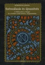 SZÉTSZÁLAZÁS ÉS ÚJRASZÖVÉS - A MULT ÉS JÖVŐ, A NYUGAT ÉS A MODERN ZSIDÓ KULTÚRA - Ekönyv - KŐBÁNYAI JÁNOS