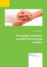 Munkaügyi kézikönyv szociális intézmények számára - Ekönyv - dr. Köszegfalvi Edit