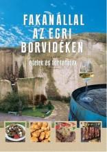 FAKANÁLLAL AZ EGRI BORVIDÉKEN - ÉTELEK ÉS TÖRTÉNETEK - Ekönyv - ERDÉLYI Z. ÁGNES